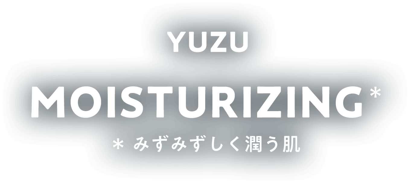 YUZU MOISTURIZING みずみずしく潤う肌